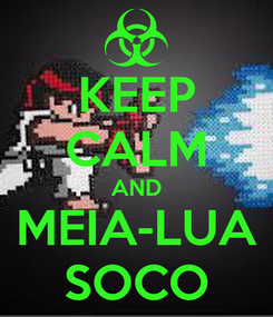 Poster: KEEP CALM AND MEIA-LUA SOCO