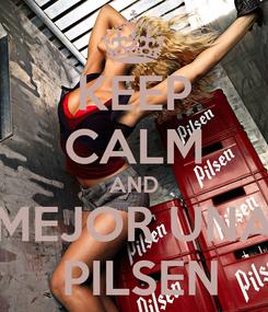 Poster: KEEP CALM AND MEJOR UNA  PILSEN