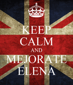 Poster: KEEP CALM AND MEJORATE ELENA