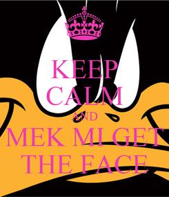 Poster: KEEP CALM AND MEK MI GET THE FACE