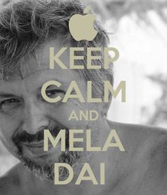 Poster: KEEP CALM AND MELA DAI