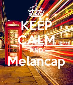 Poster: KEEP CALM AND Melancap