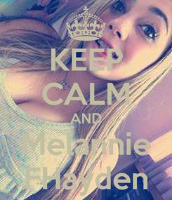 Poster: KEEP CALM AND Melannie FHayden
