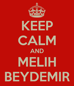 Poster: KEEP CALM AND MELIH BEYDEMIR