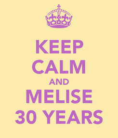 Poster: KEEP CALM AND MELISE 30 YEARS