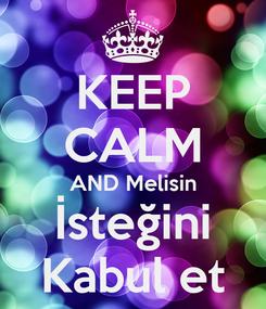 Poster: KEEP CALM AND Melisin İsteğini Kabul et