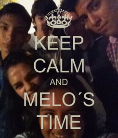 Poster: KEEP CALM AND MELO´S TIME