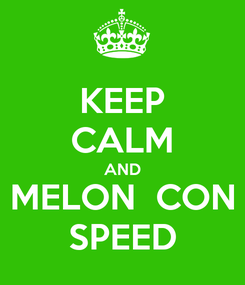 Poster: KEEP CALM AND MELON  CON SPEED