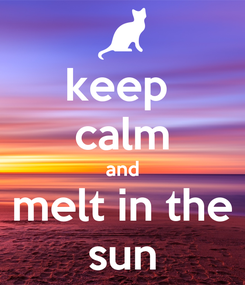 Poster: keep  calm and melt in the sun