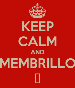 Poster: KEEP CALM AND MEMBRILLO ♥