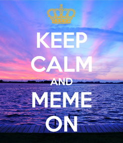 Poster: KEEP CALM AND MEME ON