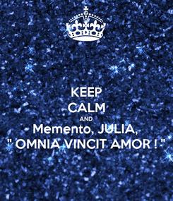 "Poster: KEEP CALM AND Memento, JULIA,  "" OMNIA VINCIT AMOR ! """