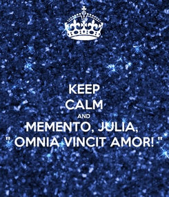 "Poster: KEEP CALM AND MEMENTO, JULIA,  "" OMNIA VINCIT AMOR! """