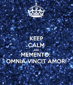 "Poster: KEEP CALM AND MEMENTO:  "" OMNIA VINCIT AMOR! """