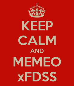 Poster: KEEP CALM AND MEMEO xFDSS