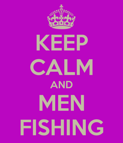 Poster: KEEP CALM AND MEN FISHING