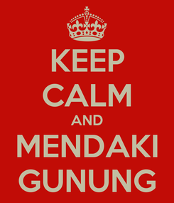 Poster: KEEP CALM AND MENDAKI GUNUNG