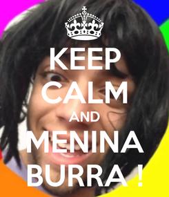 Poster: KEEP CALM AND MENINA BURRA !
