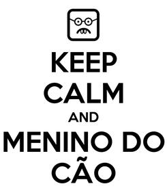 Poster: KEEP CALM AND MENINO DO CÃO