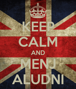 Poster: KEEP CALM AND MENJ ALUDNI