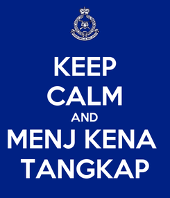 Poster: KEEP CALM AND MENJ KENA  TANGKAP