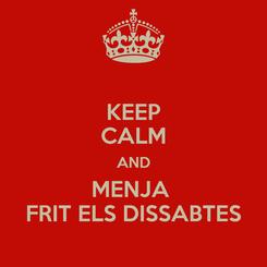 Poster: KEEP CALM AND MENJA  FRIT ELS DISSABTES