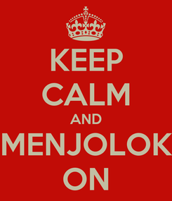 Poster: KEEP CALM AND MENJOLOK ON