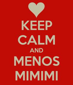 Poster: KEEP CALM AND MENOS MIMIMI