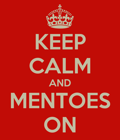Poster: KEEP CALM AND MENTOES ON