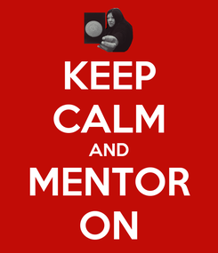 Poster: KEEP CALM AND MENTOR ON