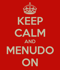 Poster: KEEP CALM AND MENUDO ON