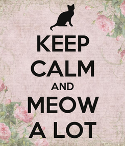Poster: KEEP CALM AND MEOW A LOT