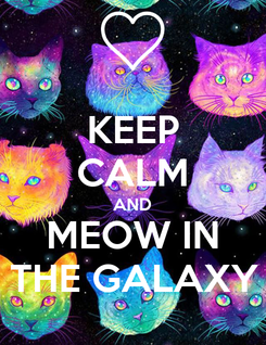 Poster: KEEP CALM AND MEOW IN THE GALAXY