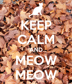 Poster: KEEP CALM AND MEOW MEOW