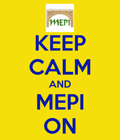 Poster: KEEP CALM AND MEPI ON