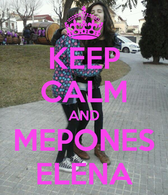 Poster: KEEP CALM AND MEPONES ELENA