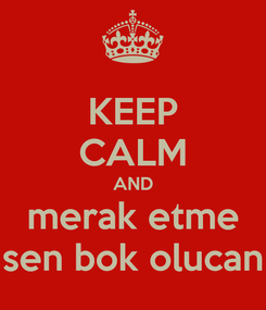 Poster: KEEP CALM AND merak etme sen bok olucan
