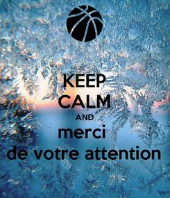 Poster: KEEP CALM AND merci  de votre attention