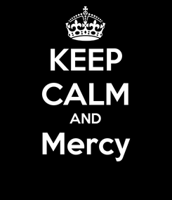 Poster: KEEP CALM AND Mercy