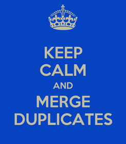 Poster: KEEP CALM AND MERGE DUPLICATES