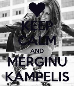 Poster: KEEP CALM AND MERGINU KAMPELIS