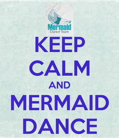 Poster: KEEP CALM AND MERMAID DANCE