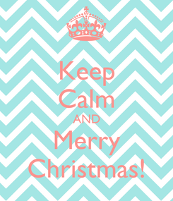 Poster: Keep Calm AND Merry Christmas!