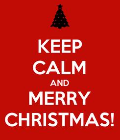 Poster: KEEP CALM AND MERRY CHRISTMAS!