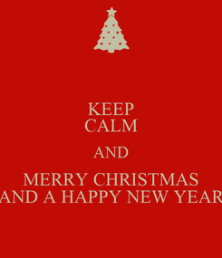 Poster: KEEP CALM AND MERRY CHRISTMAS AND A HAPPY NEW YEAR