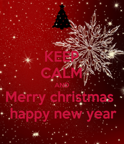 Poster: KEEP CALM AND Merry christmas   happy new year