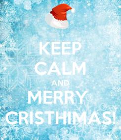 Poster: KEEP CALM AND MERRY  CRISTHIMAS!