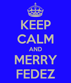 Poster: KEEP CALM AND MERRY FEDEZ