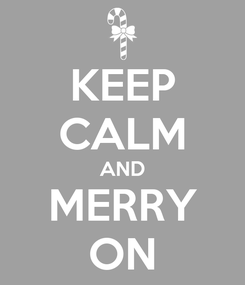 Poster: KEEP CALM AND MERRY ON