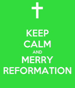 Poster: KEEP CALM AND MERRY REFORMATION